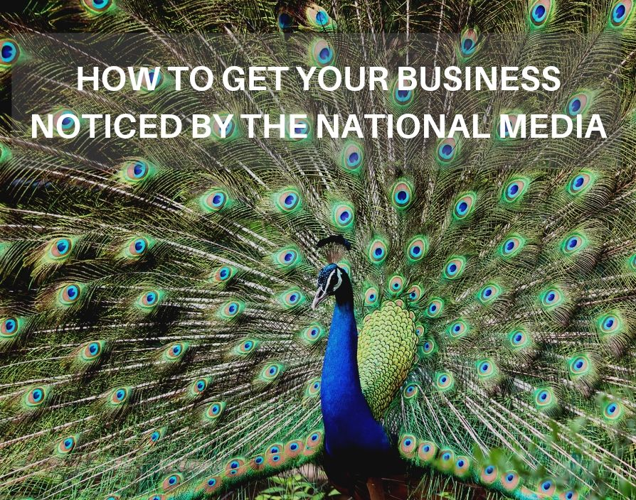 How to get your business noticed by the national media