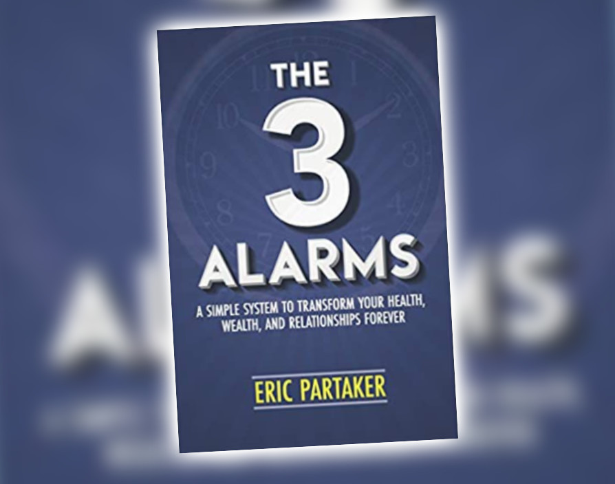 The 3 Alarms: A simple system to transform your health, wealth, and relationships forever by Eric Partaker